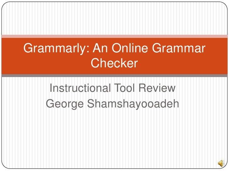 Grammarly: An Online Grammar          Checker   Instructional Tool Review   George Shamshayooadeh
