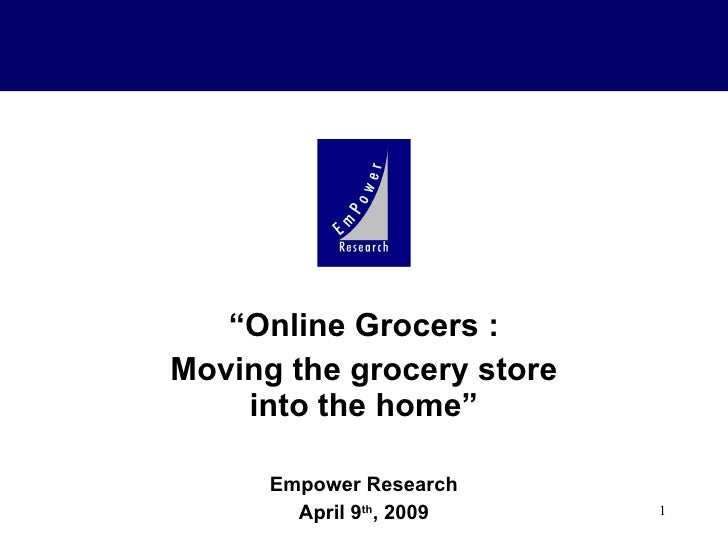 """"""" Online Grocers : Moving the grocery store into the home"""" Empower Research April 9 th , 2009"""