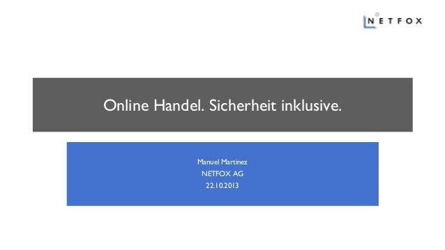 Online Handel. Sicherheit inklusive.  Manuel Martinez NETFOX AG 22.10.2013