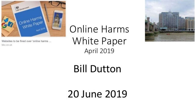 Online Harms White Paper April 2019 Bill Dutton 20 June 2019