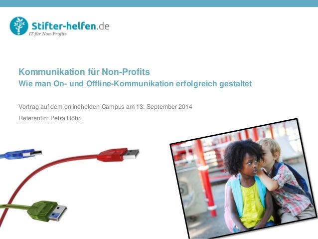 Kommunikation für Non-Profits Wie man On- und Offline-Kommunikation erfolgreich gestaltet Vortrag auf dem onlinehelden-Cam...