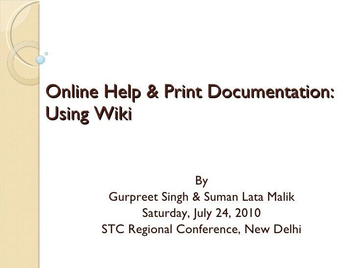 Online Help & Print Documentation: Using Wiki By Gurpreet Singh & Suman Lata Malik Saturday, July 24, 2010 STC Regional Co...