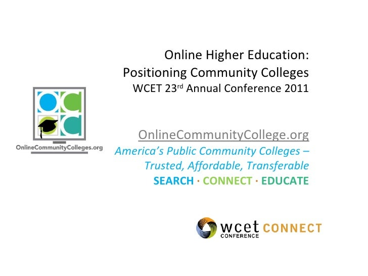 Online Higher Education: Positioning Community Colleges WCET 23 rd  Annual Conference 2011 OnlineCommunityCollege.org Amer...