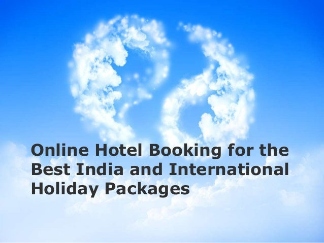 Online Hotel Booking for theBest India and InternationalHoliday Packages