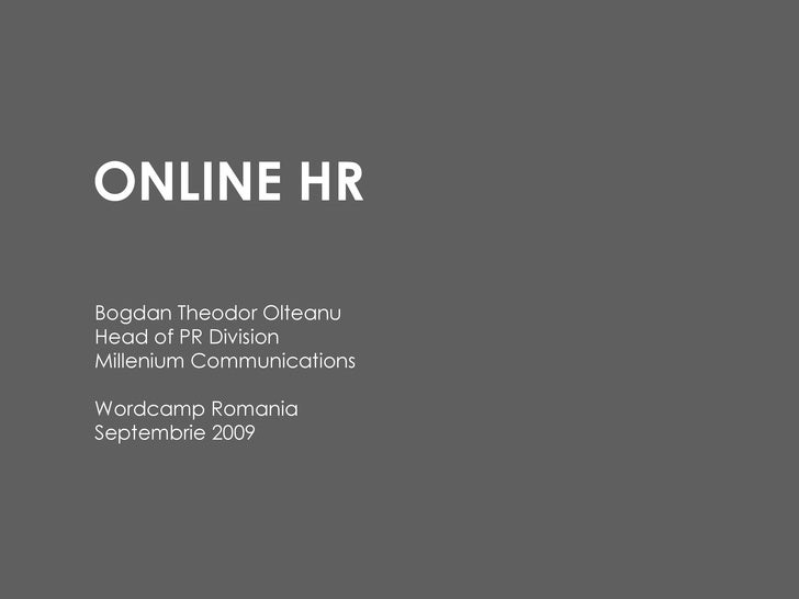 ONLINE HR Bogdan Theodor Olteanu Head of PR Division Millenium Communications Wordcamp Romania  Septembrie 2009