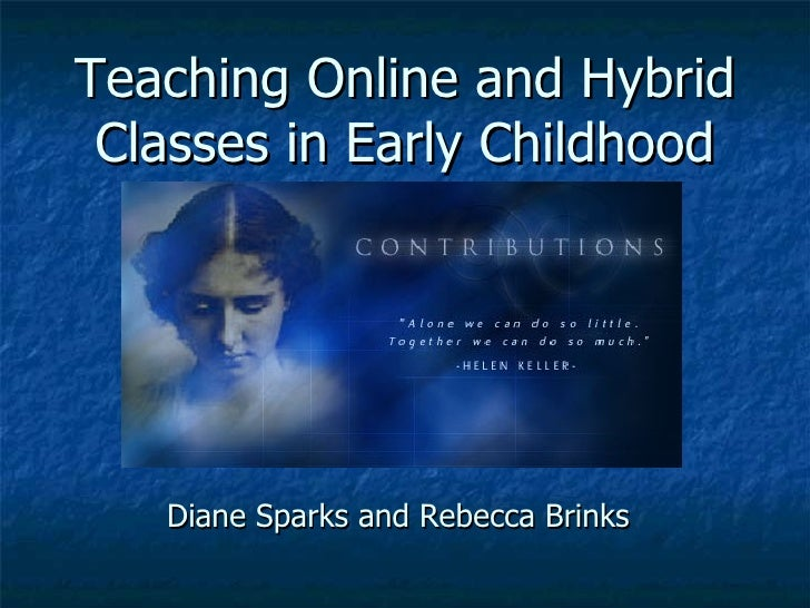 Teaching Online and Hybrid Classes in Early Childhood Diane Sparks and Rebecca Brinks