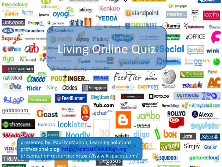 Living Online Quiz presented by: Paul McMahon, Learning Solutions professional blog:  http:// xpatasia.edublogs.org presen...