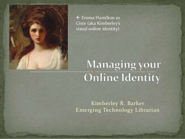 Kimberley R. Barker Emerging Technology Librarian  Emma Hamilton as Circe (aka Kimberley's visual online identity)