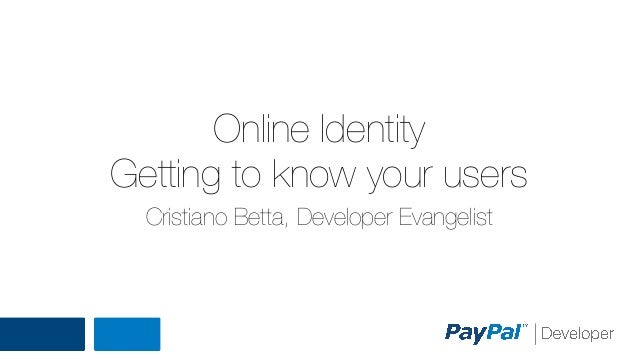Online Identity Getting to know your users Cristiano Betta, Developer Evangelist