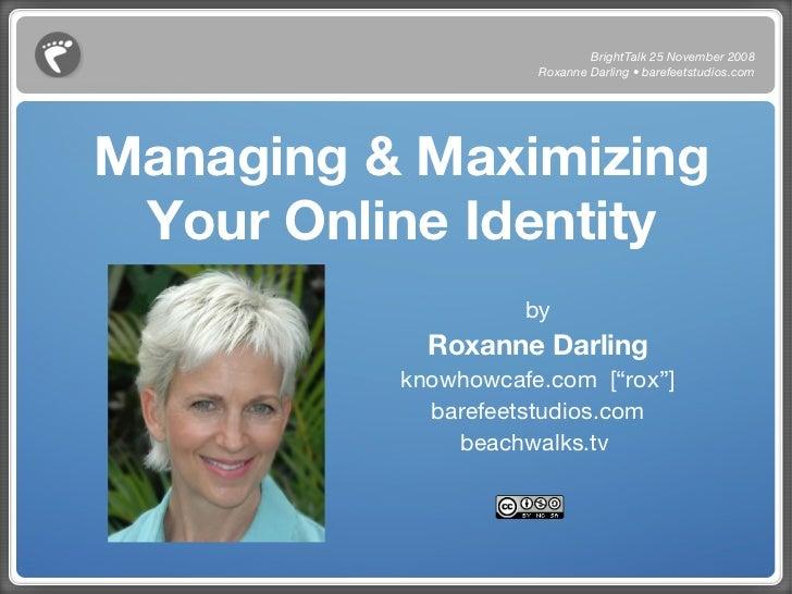 Managing & Maximizing Your Online Identity <ul><li>by </li></ul><ul><li>Roxanne Darling </li></ul><ul><li>knowhowcafe.com ...