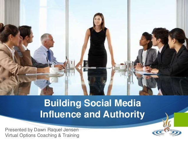 Building Social Media Influence and Authority Presented by Dawn Raquel Jensen Virtual Options Coaching & Training