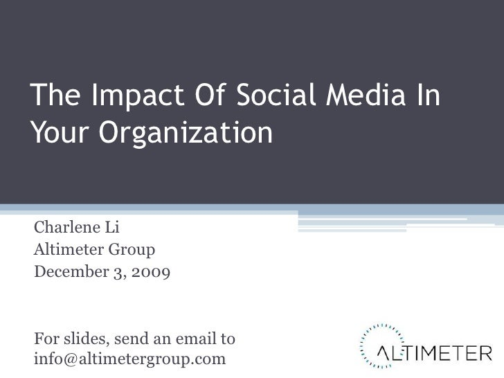 The Impact Of Social Media In Your Organization<br />Charlene Li<br />Altimeter Group<br />December 3, 2009<br />For slide...