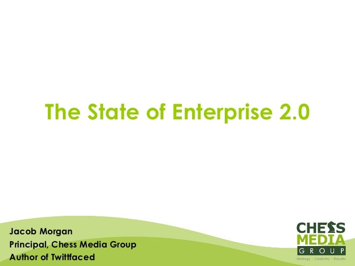 Jacob Morgan Principal, Chess Media Group Author of Twittfaced The State of Enterprise 2.0