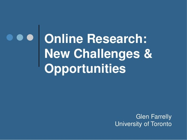 Online Research: New Challenges & Opportunities Glen Farrelly University of Toronto
