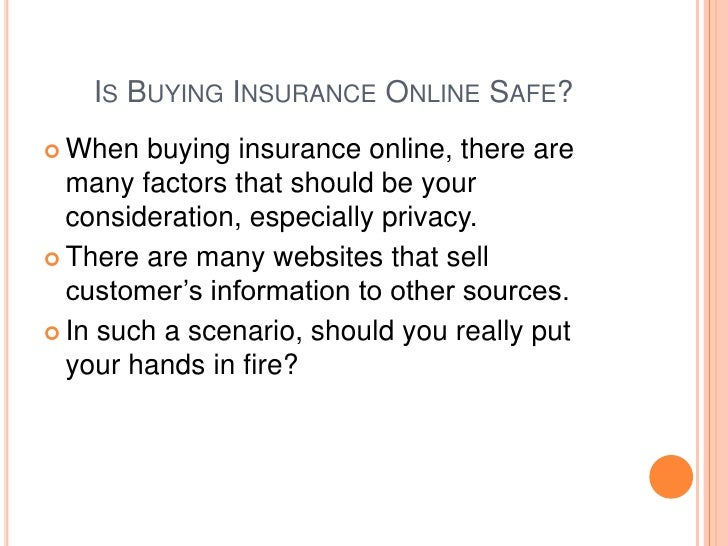 Is Buying Insurance Online Safe?<br />When buying insurance online, there are many factors that should be your considerati...