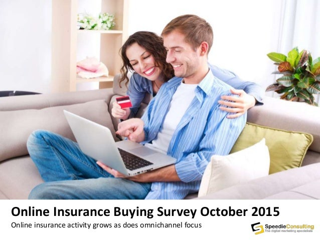 Online Insurance Buying Survey October 2015 Online insurance activity grows as does omnichannel focus