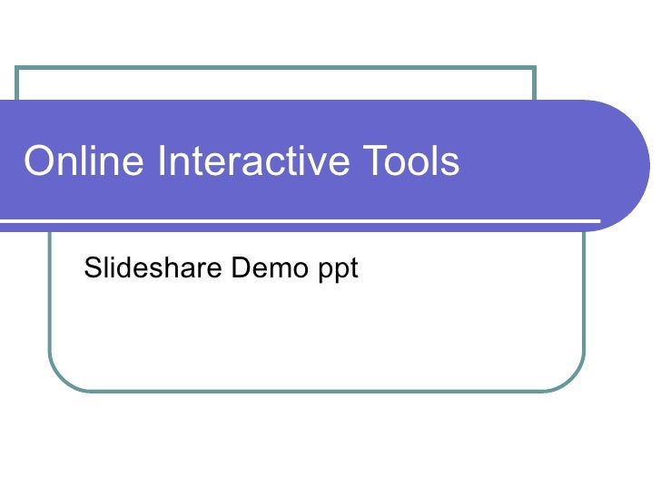 Online Interactive Tools  Slideshare Demo ppt