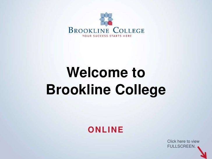 Welcome toBrookline College     ONLINE                    Click here to view                    FULLSCREEN.