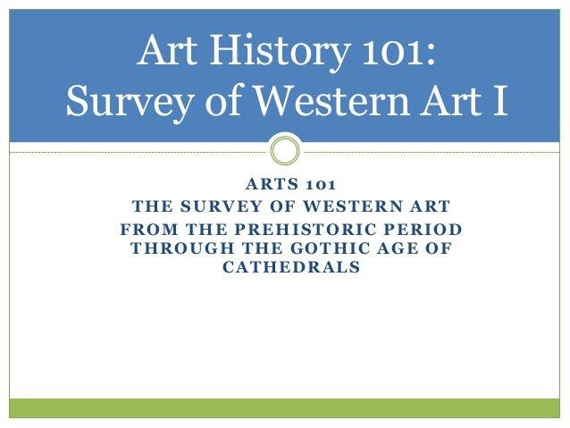 Art History 101:Survey of Western Art I            ARTS 101   THE SURVEY OF WESTERN ART  FROM THE PREHISTORIC PERIOD   THR...