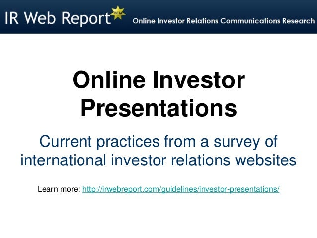 Online Investor Presentations Current practices from a survey of international investor relations websites Learn more: htt...