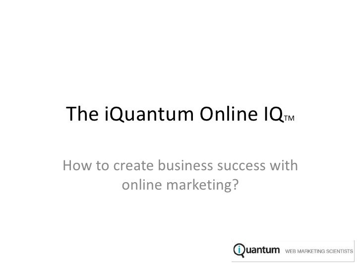 The iQuantum Online IQTM<br />How to create business success with online marketing?<br />