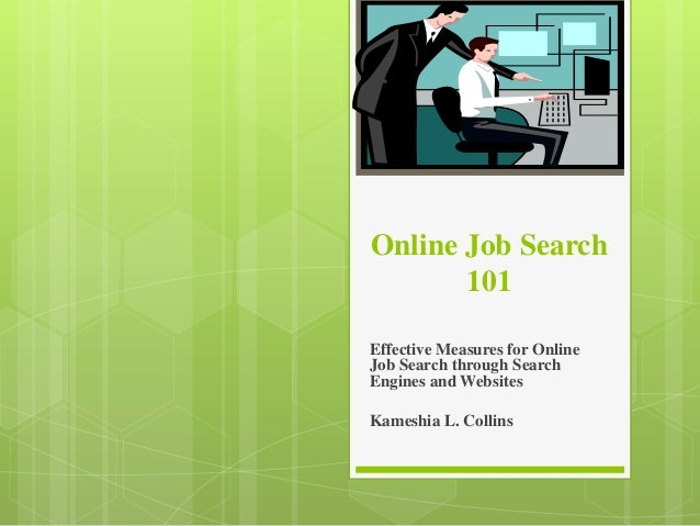 Online Job Search 101 Effective Measures for Online Job Search through Search Engines and Websites Kameshia L. Collins