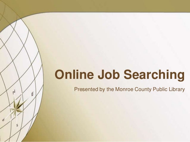 Online Job Searching  Presented by the Monroe County Public Library