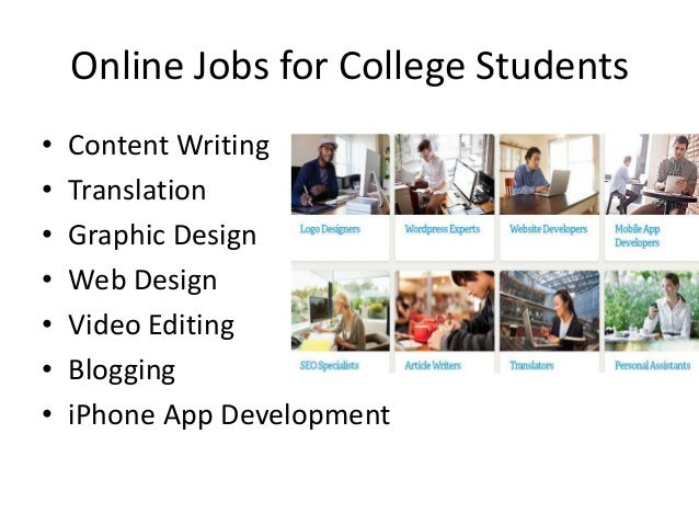 Online Jobs for College Students • • • • • • •  Content Writing Translation Graphic Design Web Design Video Editing Bloggi...