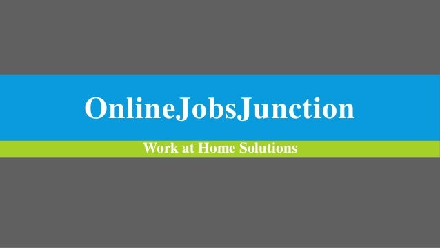 OnlineJobsJunction Work at Home Solutions