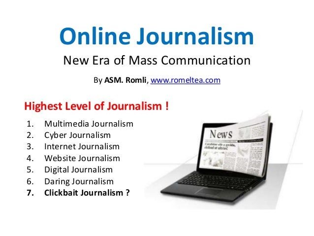 Online Journalism New Era of Mass Communication By ASM. Romli, www.romeltea.com 1. Multimedia Journalism 2. Cyber Journali...