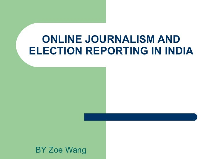 ONLINE JOURNALISM ANDELECTION REPORTING IN INDIA BY Zoe Wang