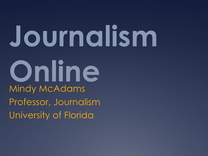 online journalism degree Among ashford's undergraduate degrees is an online bachelor of arts degree in journalism and mass communications for students pursuing higher education in broadcast journalism, this degree program is designed to provide a diverse set of skills in delivering news to the public.