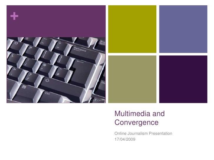 +         Multimedia and     Convergence     Online Journalism Presentation     17/04/2009