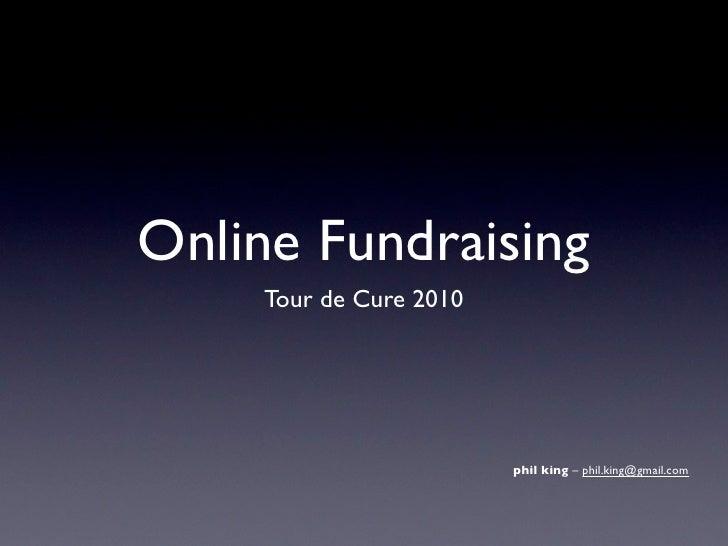 Online Fundraising      Tour de Cure 2010                              phil king – phil.king@gmail.com