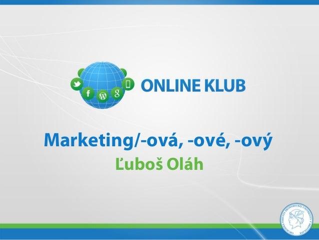Marketing/-ová, -ové, -ový        Ľuboš Oláh