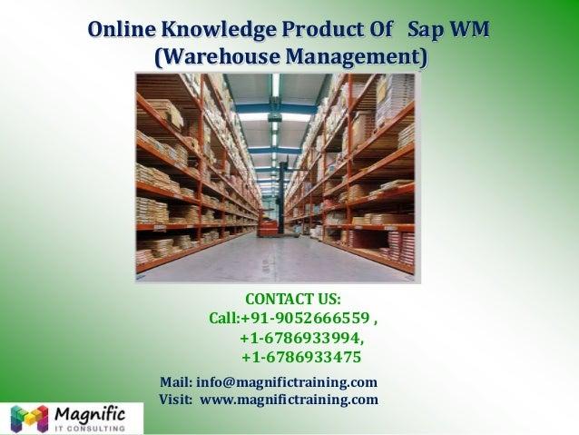 Online Knowledge Product Of Sap WM (Warehouse Management) Mail: info@magnifictraining.com Visit: www.magnifictraining.com ...