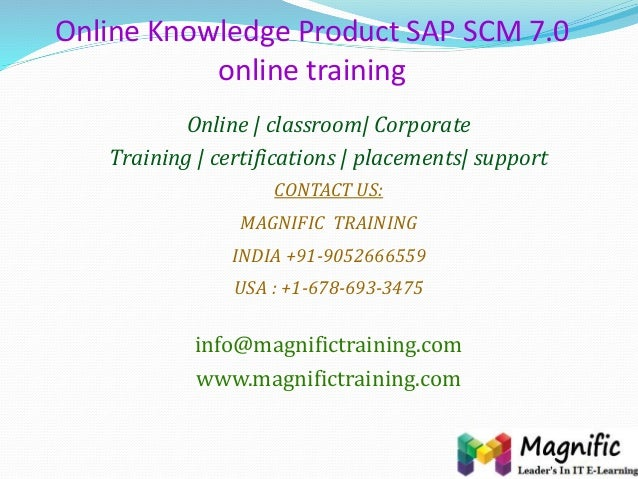 Online Knowledge Product SAP SCM 7.0 online training Online | classroom| Corporate Training | certifications | placements|...
