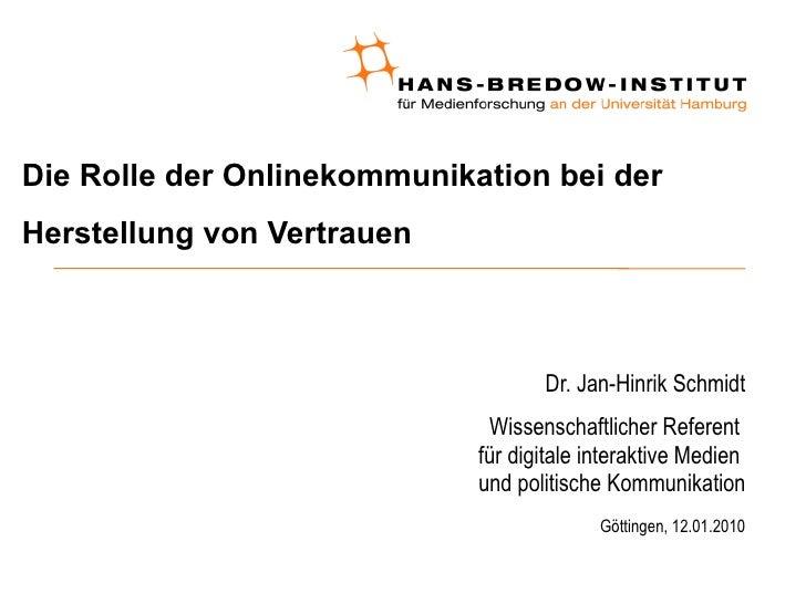 Die Rolle der Onlinekommunikation bei der Herstellung von Vertrauen <ul><ul><li>Dr. Jan-Hinrik Schmidt </li></ul></ul><ul>...