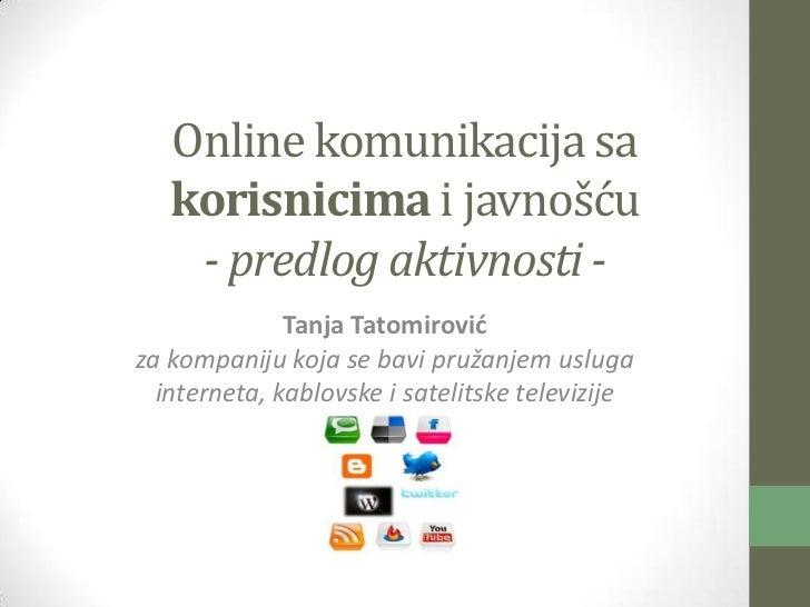 Online komunikacija sa   korisnicima i javnošću    - predlog aktivnosti -              Tanja Tatomirovidza kompaniju koja ...