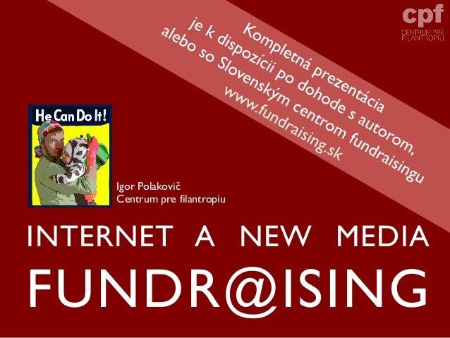 INTERNET A NEW MEDIAFUNDR@ISINGIgor PolakovičCentrum pre filantropiu