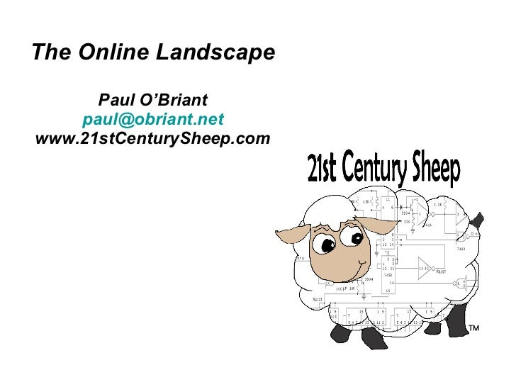 The Online Landscape Paul O'Briant [email_address] www.21stCenturySheep.com