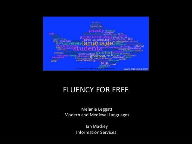 http://www.flickr.com/photos/saint_george/5657629352/  Welcome to Fluency for Free FLUENCY FOR FREE Melanie Leggatt, Moder...