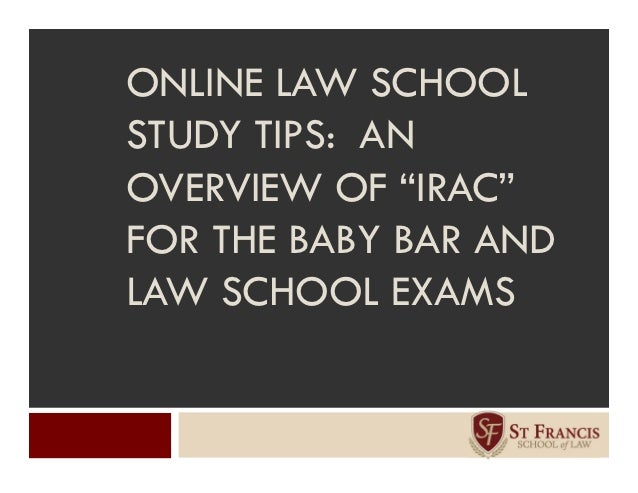 """ONLINE LAW SCHOOLSTUDY TIPS: ANOVERVIEW OF """"IRAC""""FOR THE BABY BAR ANDLAW SCHOOL EXAMS"""