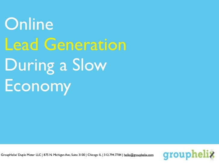 Online  Lead Generation  During a Slow  EconomyGroupHelix/ Duple Meter LLC | 875 N. Michigan Ave, Suite 3100 | Chicago IL ...