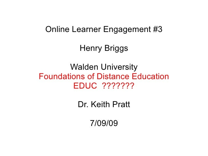 Online Learner Engagement #3 Henry Briggs Walden University Foundations of Distance Education EDUC  ??????? Dr. Keith Prat...