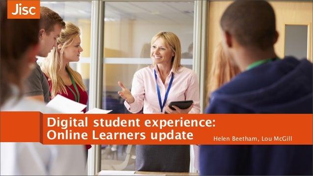 Digital student experience: Online Learners update Helen Beetham, Lou McGill