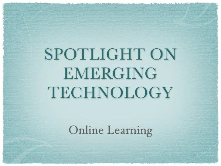 SPOTLIGHT ON  EMERGINGTECHNOLOGY  Online Learning