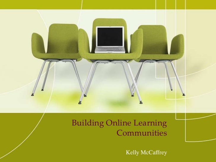 Building Online Learning Communities<br />Kelly McCaffrey<br />