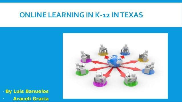 ONLINE LEARNING IN K-12 IN TEXAS   By Luis Banuelos    Araceli Gracia