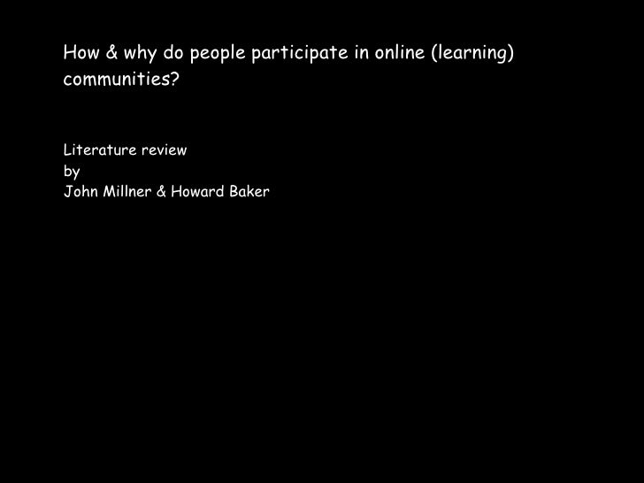 How & why do people participate in online (learning) communities?   Literature review by John Millner & Howard Baker